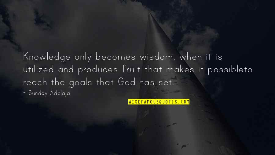 Utilized Quotes By Sunday Adelaja: Knowledge only becomes wisdom, when it is utilized