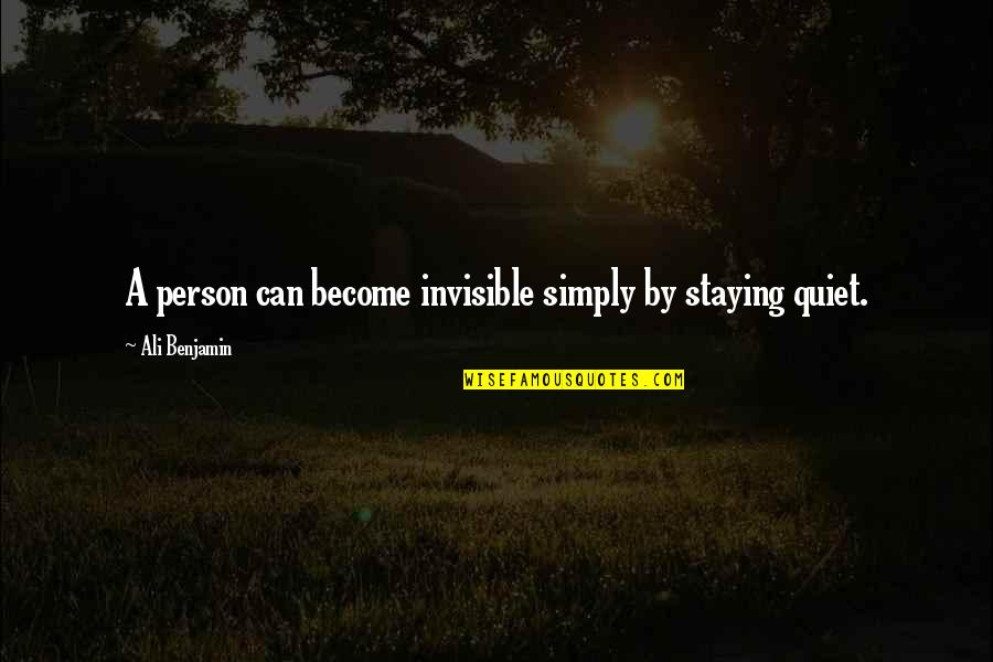 Utlilitarian Quotes By Ali Benjamin: A person can become invisible simply by staying