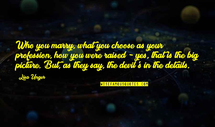 Utlilitarian Quotes By Lisa Unger: Who you marry, what you choose as your