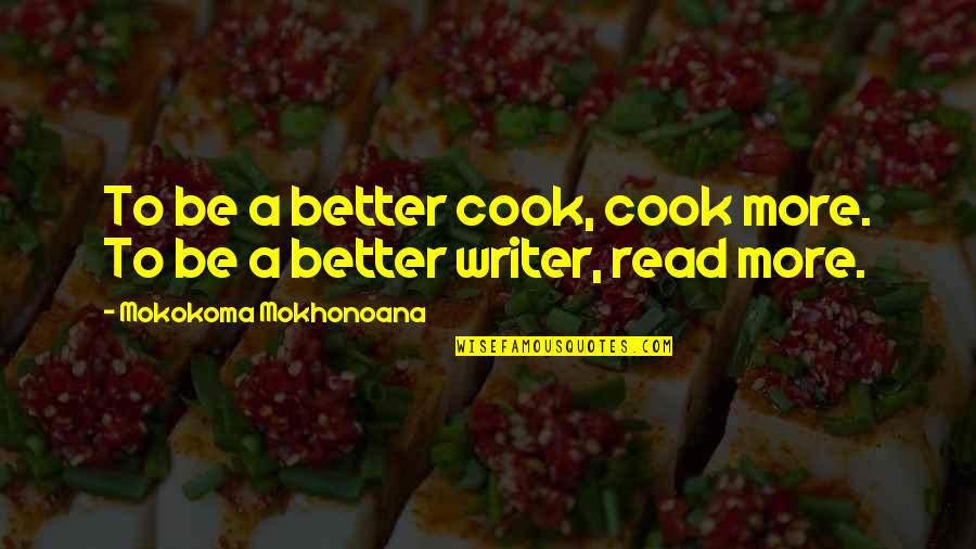 Utlilitarian Quotes By Mokokoma Mokhonoana: To be a better cook, cook more. To