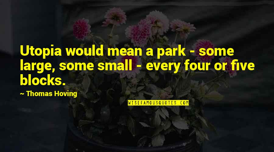 Utopia Thomas More Quotes By Thomas Hoving: Utopia would mean a park - some large,