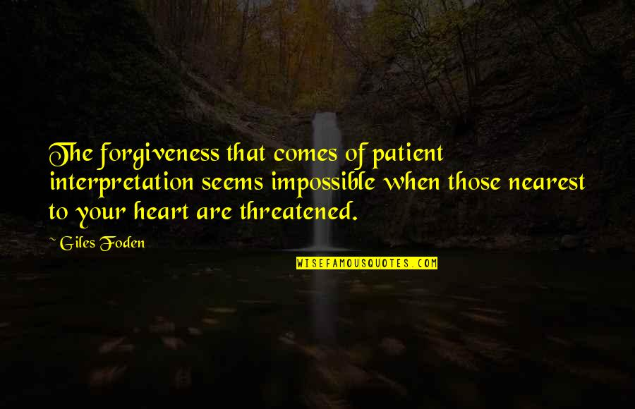 Utsutsu Gatchaman Quotes By Giles Foden: The forgiveness that comes of patient interpretation seems