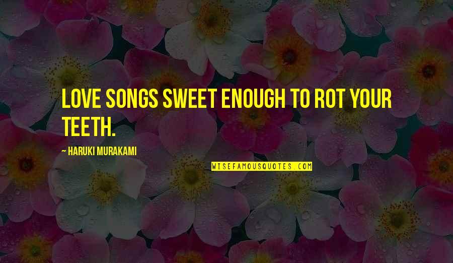 Utsutsu Gatchaman Quotes By Haruki Murakami: Love songs sweet enough to rot your teeth.