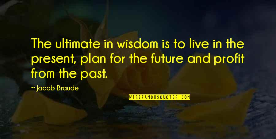 Utsutsu Gatchaman Quotes By Jacob Braude: The ultimate in wisdom is to live in