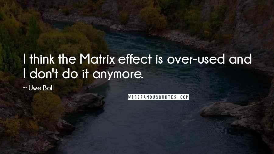 Uwe Boll quotes: I think the Matrix effect is over-used and I don't do it anymore.