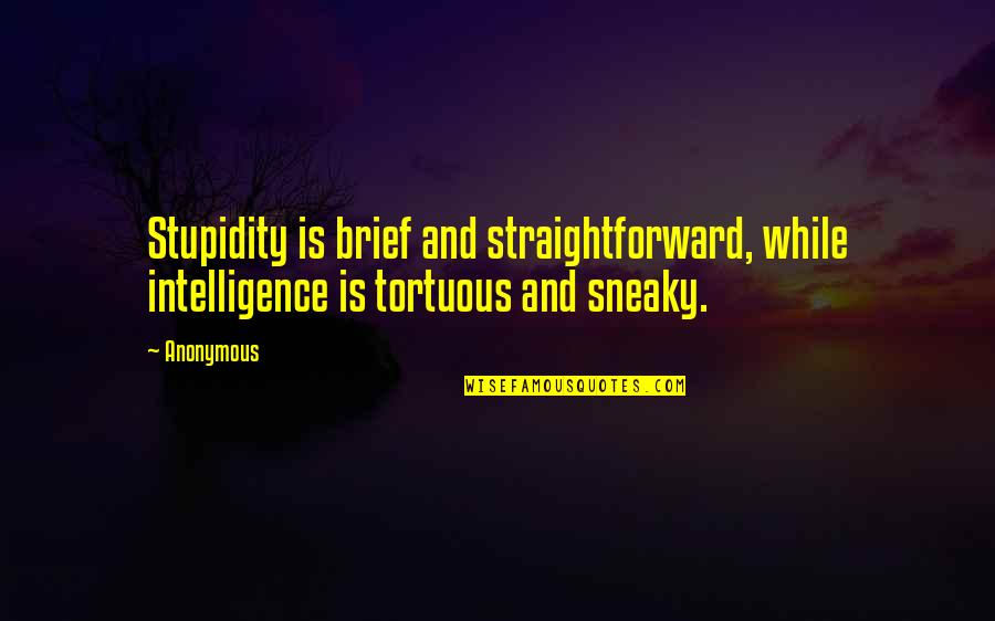 Uzbek Love Quotes By Anonymous: Stupidity is brief and straightforward, while intelligence is