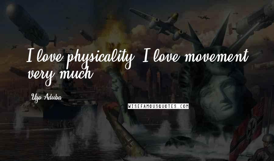 Uzo Aduba quotes: I love physicality. I love movement very much.