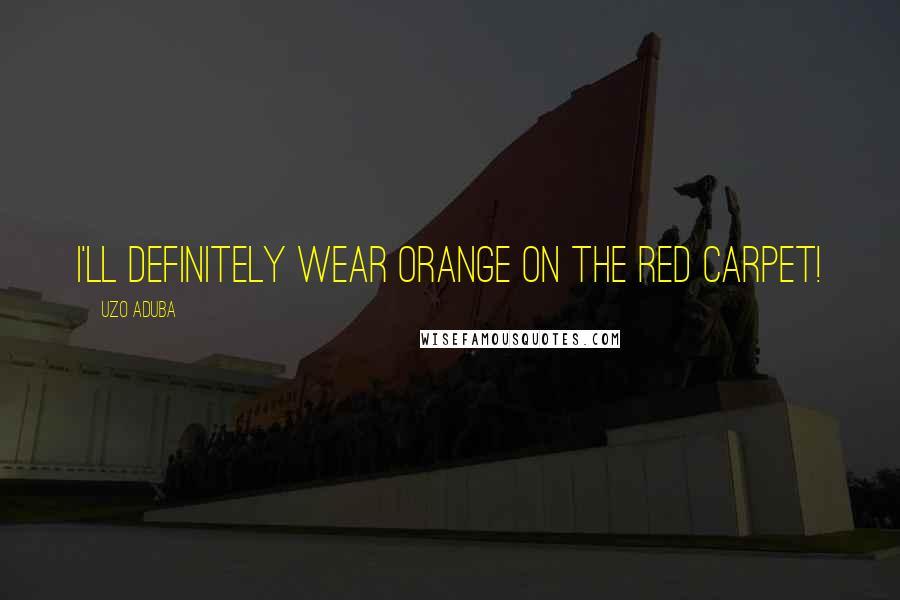 Uzo Aduba quotes: I'll definitely wear orange on the red carpet!