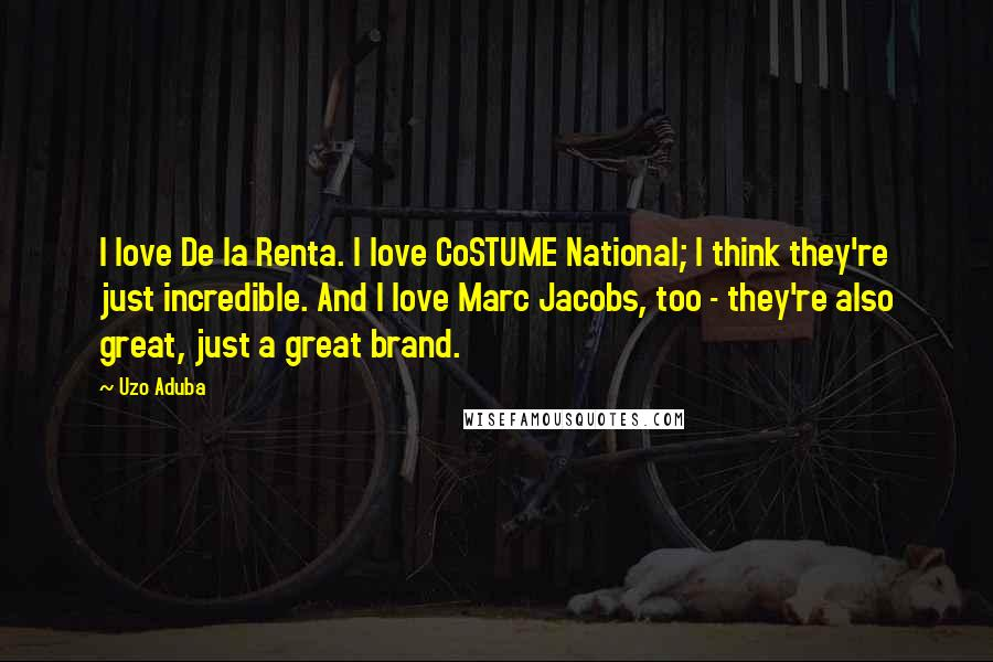 Uzo Aduba quotes: I love De la Renta. I love CoSTUME National; I think they're just incredible. And I love Marc Jacobs, too - they're also great, just a great brand.