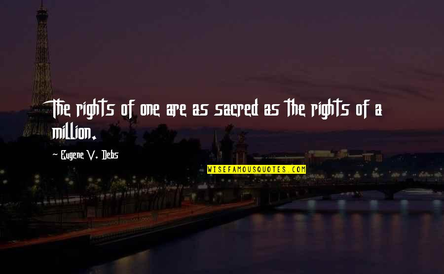 V&a Quotes By Eugene V. Debs: The rights of one are as sacred as