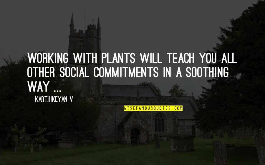 V&a Quotes By Karthikeyan V: Working with plants will teach you all other