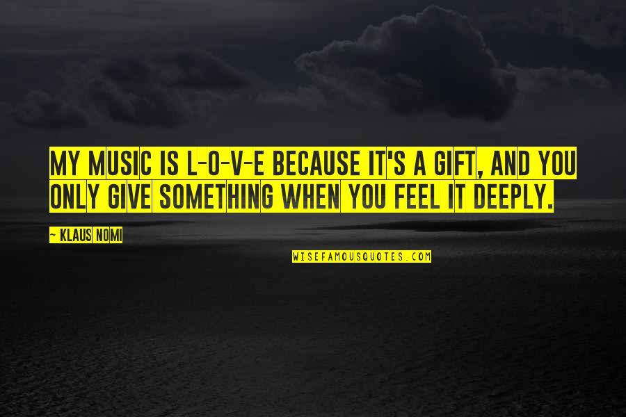 V&a Quotes By Klaus Nomi: My music is L-O-V-E because it's a gift,