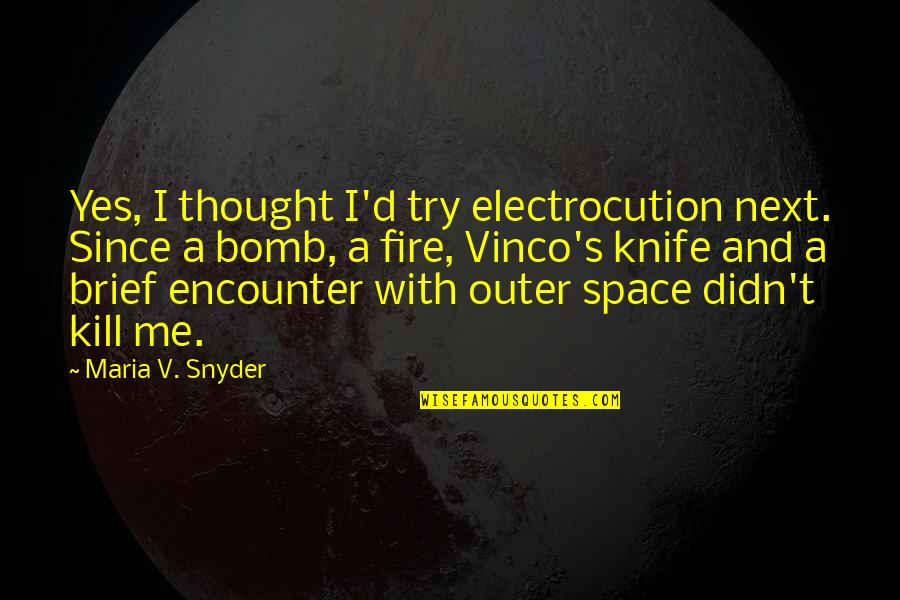 V&a Quotes By Maria V. Snyder: Yes, I thought I'd try electrocution next. Since