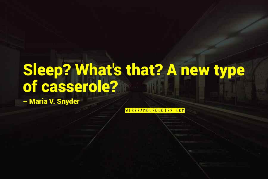 V&a Quotes By Maria V. Snyder: Sleep? What's that? A new type of casserole?