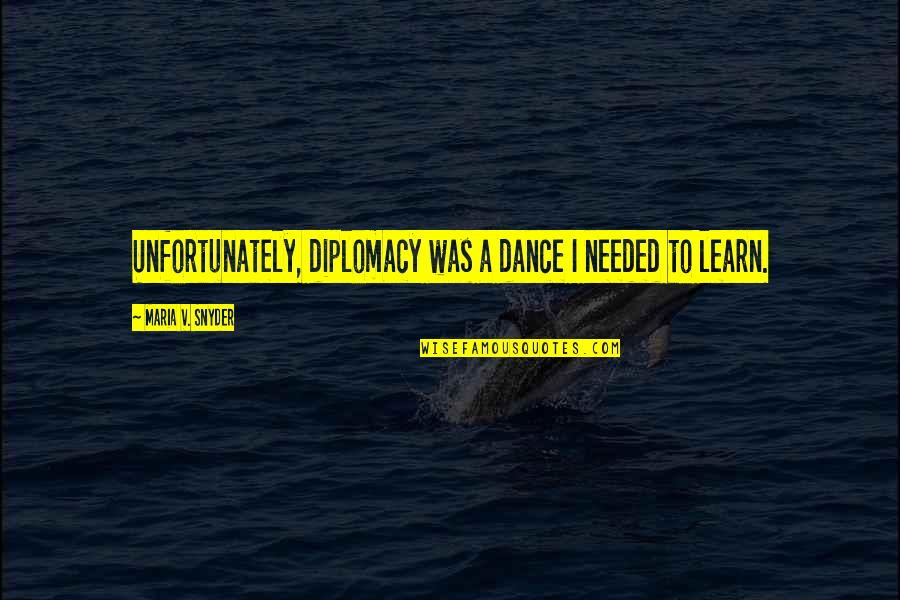 V&a Quotes By Maria V. Snyder: Unfortunately, diplomacy was a dance I needed to