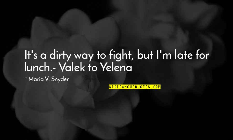 V&a Quotes By Maria V. Snyder: It's a dirty way to fight, but I'm