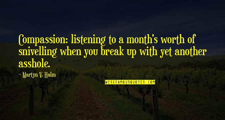 V&a Quotes By Martyn V. Halm: Compassion: listening to a month's worth of snivelling