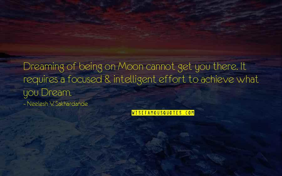 V&a Quotes By Neelesh V. Sakhardande: Dreaming of being on Moon cannot get you