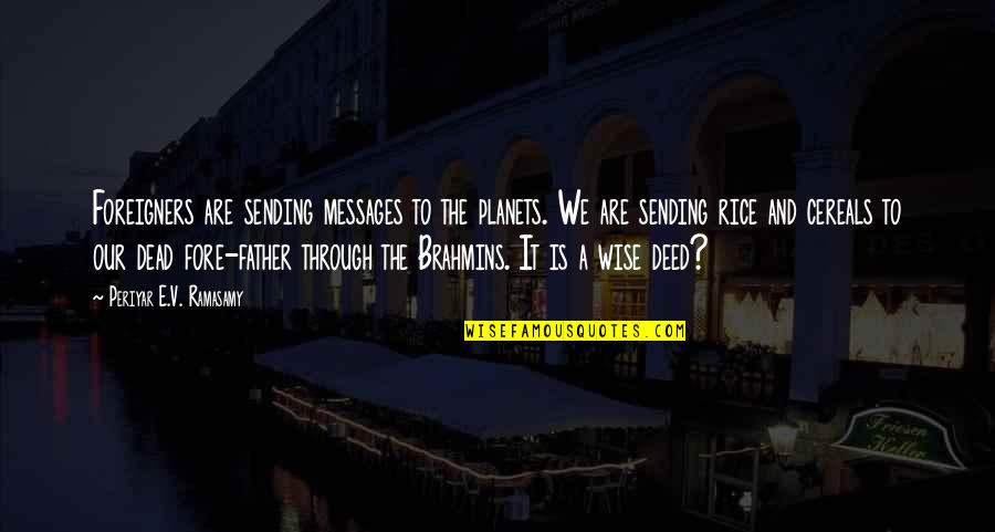 V&a Quotes By Periyar E.V. Ramasamy: Foreigners are sending messages to the planets. We