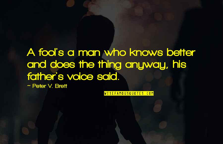 V&a Quotes By Peter V. Brett: A fool's a man who knows better and