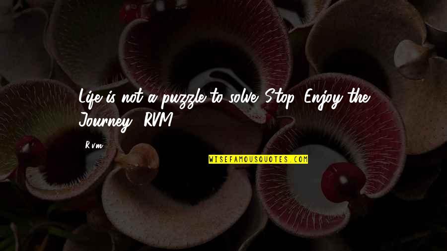 V&a Quotes By R.v.m.: Life is not a puzzle to solve. Stop,