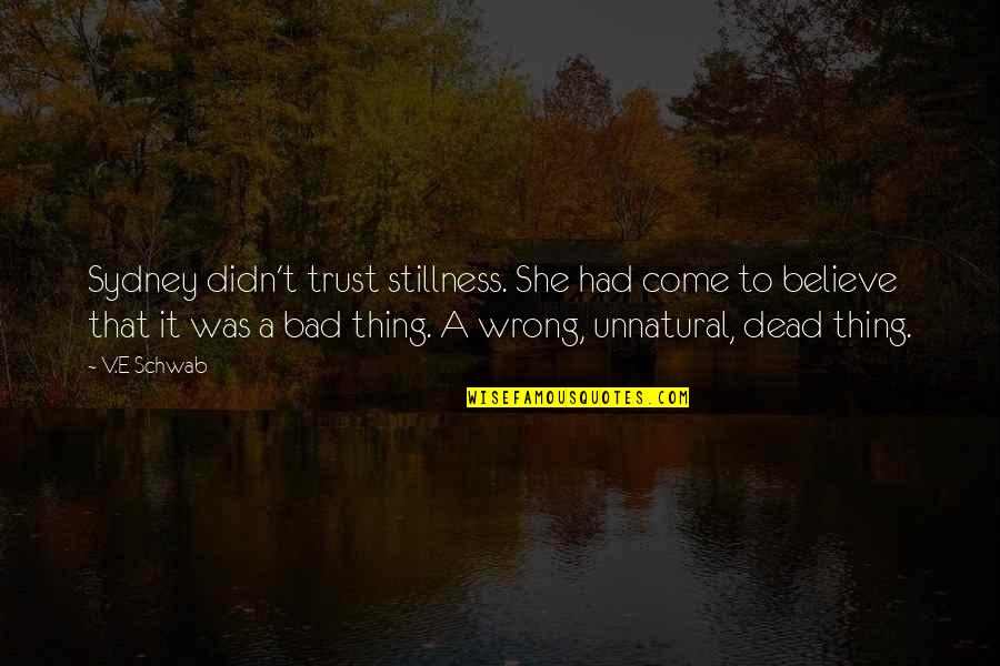 V&a Quotes By V.E Schwab: Sydney didn't trust stillness. She had come to