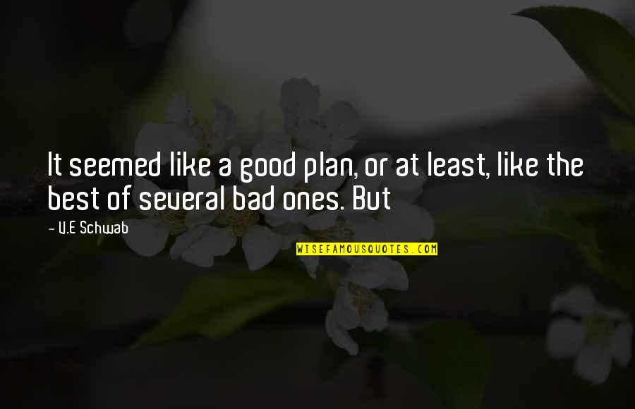V&a Quotes By V.E Schwab: It seemed like a good plan, or at