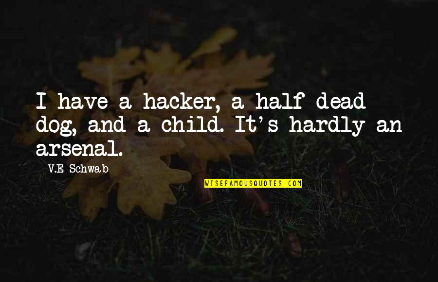 V&a Quotes By V.E Schwab: I have a hacker, a half-dead dog, and