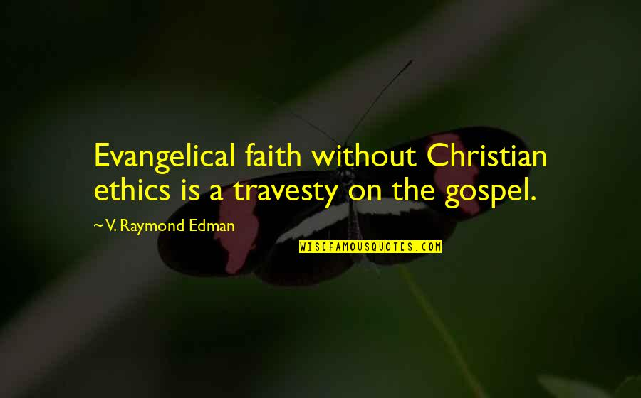 V&a Quotes By V. Raymond Edman: Evangelical faith without Christian ethics is a travesty
