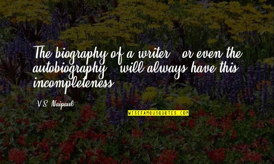 V&a Quotes By V.S. Naipaul: The biography of a writer - or even