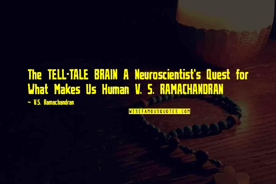 V&a Quotes By V.S. Ramachandran: The TELL-TALE BRAIN A Neuroscientist's Quest for What