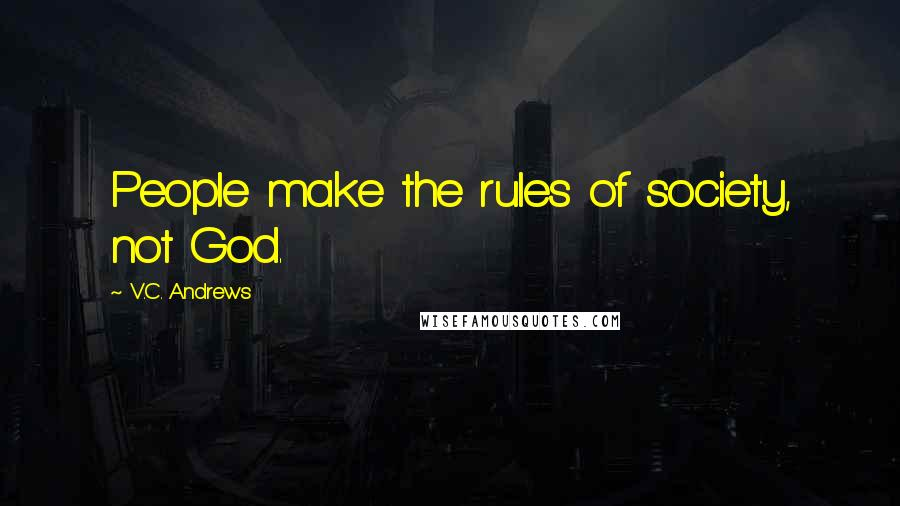 V.C. Andrews quotes: People make the rules of society, not God.