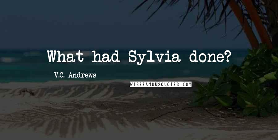 V.C. Andrews quotes: What had Sylvia done?