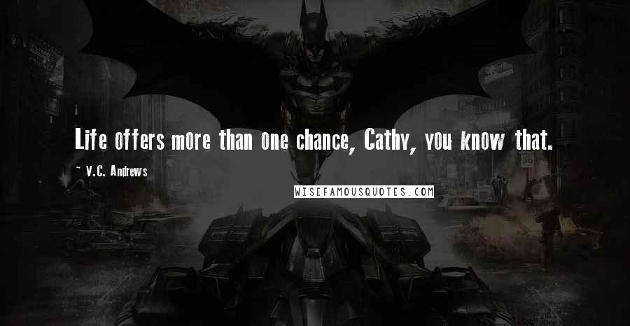 V.C. Andrews quotes: Life offers more than one chance, Cathy, you know that.