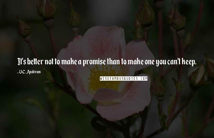 V.C. Andrews quotes: It's better not to make a promise than to make one you can't keep.