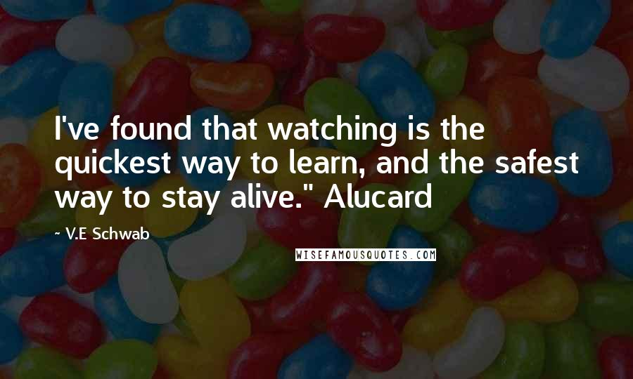 """V.E Schwab quotes: I've found that watching is the quickest way to learn, and the safest way to stay alive."""" Alucard"""
