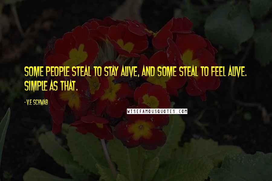 V.E Schwab quotes: Some people steal to stay alive, and some steal to feel alive. Simple as that.