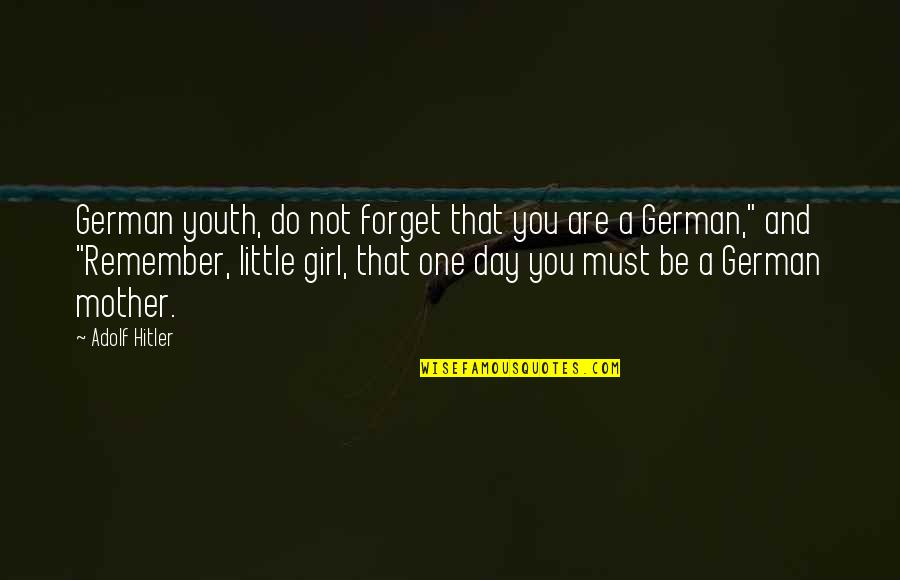 Va Loan Quotes By Adolf Hitler: German youth, do not forget that you are