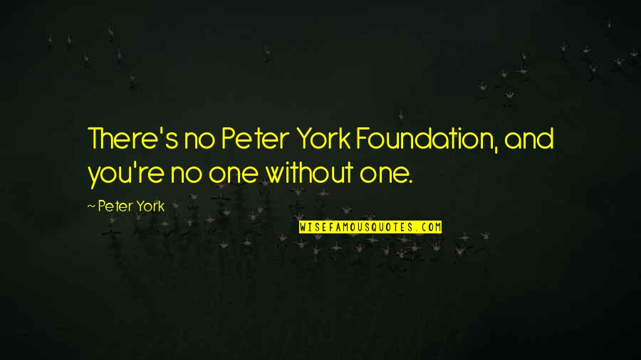 Va Loan Quotes By Peter York: There's no Peter York Foundation, and you're no