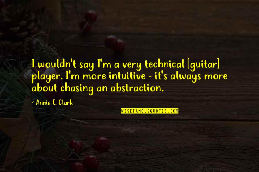 Vacation Over Back Work Quotes By Annie E. Clark: I wouldn't say I'm a very technical [guitar]