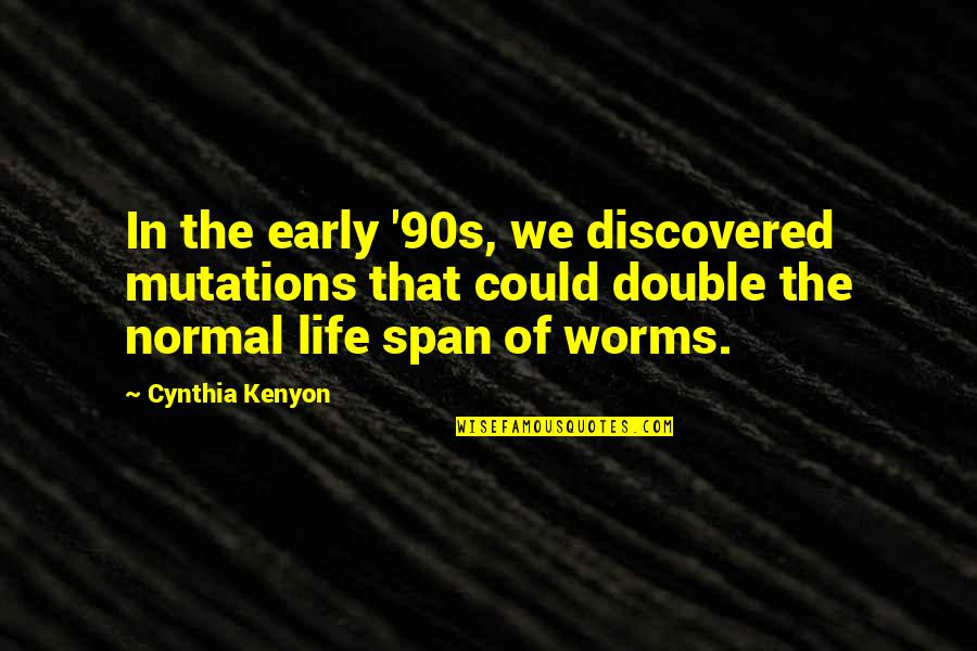 Vacation Over Back Work Quotes By Cynthia Kenyon: In the early '90s, we discovered mutations that