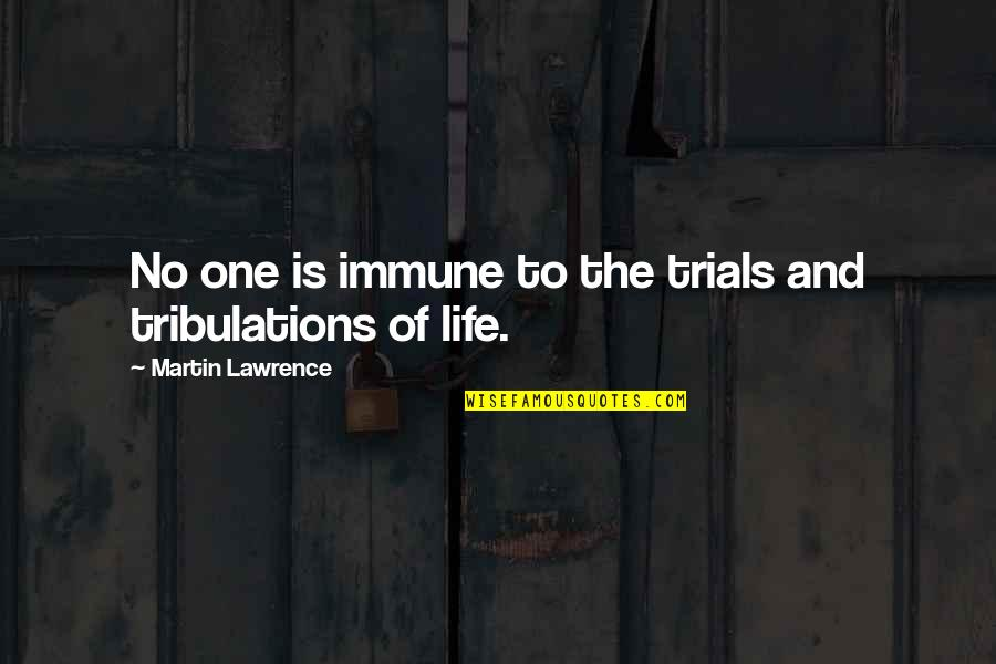 Vacation Over Back Work Quotes By Martin Lawrence: No one is immune to the trials and