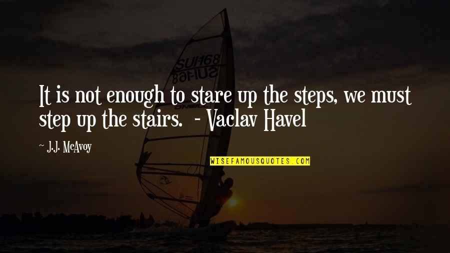 Vaclav Quotes By J.J. McAvoy: It is not enough to stare up the
