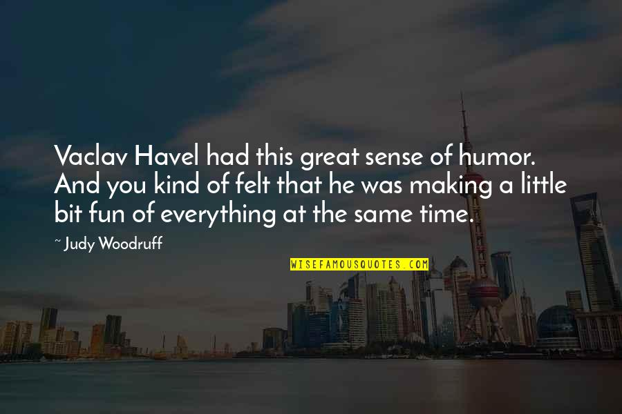 Vaclav Quotes By Judy Woodruff: Vaclav Havel had this great sense of humor.
