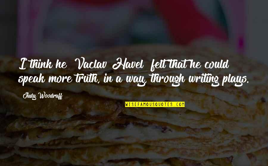Vaclav Quotes By Judy Woodruff: I think he [Vaclav Havel] felt that he