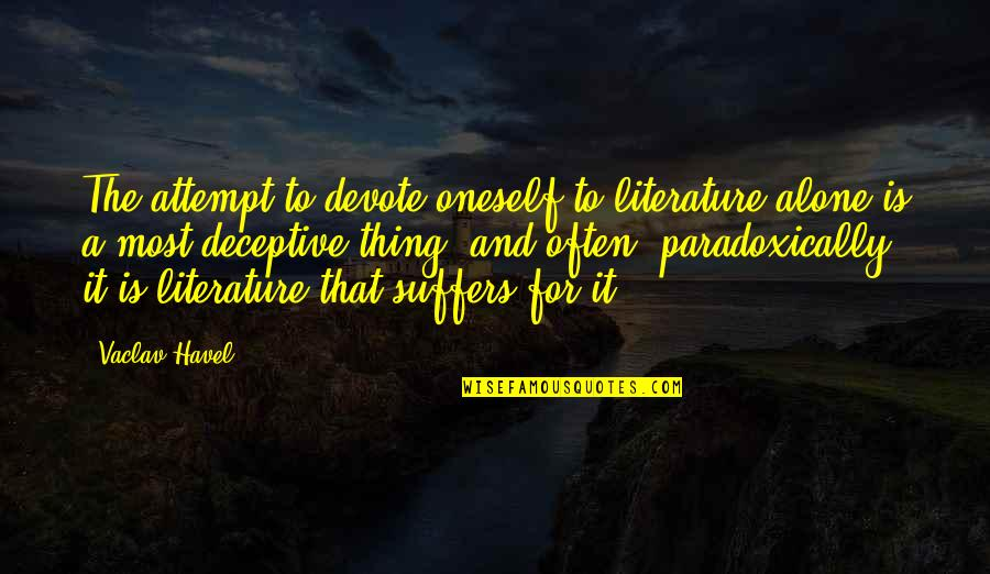 Vaclav Quotes By Vaclav Havel: The attempt to devote oneself to literature alone