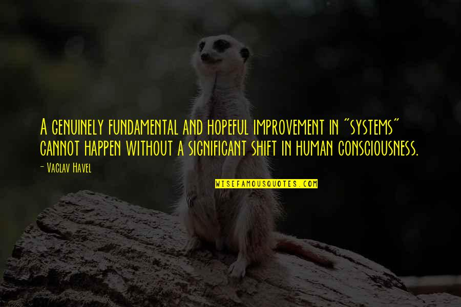 """Vaclav Quotes By Vaclav Havel: A genuinely fundamental and hopeful improvement in """"systems"""""""