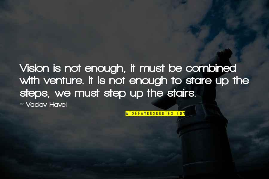 Vaclav Quotes By Vaclav Havel: Vision is not enough, it must be combined