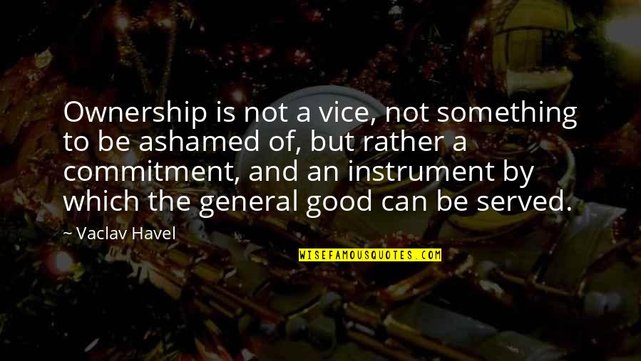 Vaclav Quotes By Vaclav Havel: Ownership is not a vice, not something to