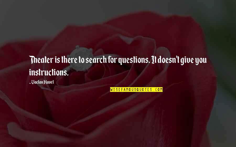 Vaclav Quotes By Vaclav Havel: Theater is there to search for questions. It